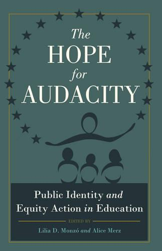 The Hope for Audacity: Public Identity and Equity Action in Education - Critical Education & Ethics 2 (Paperback)