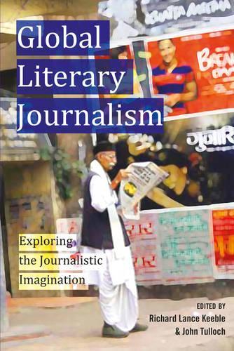 Global Literary Journalism: Exploring the Journalistic Imagination - Mass Communication & Journalism 10 (Paperback)