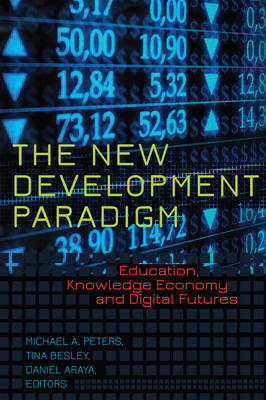 The New Development Paradigm: Education, Knowledge Economy and Digital Futures - Global Studies in Education 20 (Hardback)