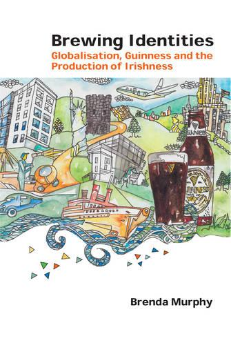 Brewing Identities: Globalisation, Guinness and the Production of Irishness - Global Studies in Education 21 (Paperback)