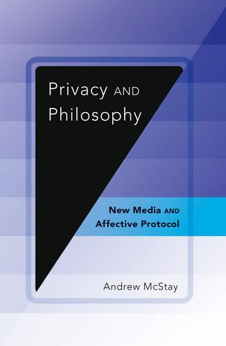Privacy and Philosophy: New Media and Affective Protocol - Digital Formations 86 (Paperback)