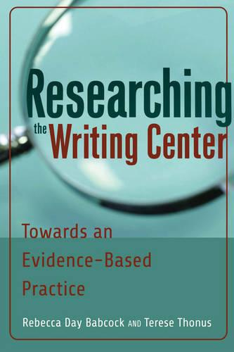 Researching the Writing Center: Towards an Evidence-Based Practice (Paperback)