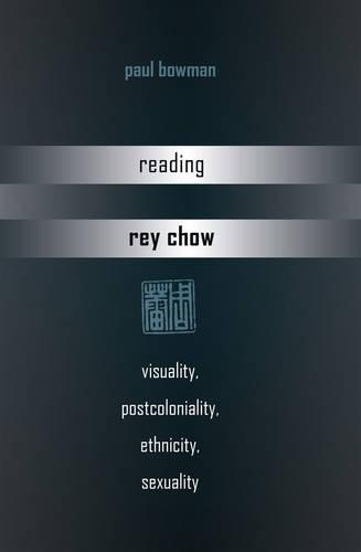 Reading Rey Chow: Visuality, Postcoloniality, Ethnicity, Sexuality (Paperback)
