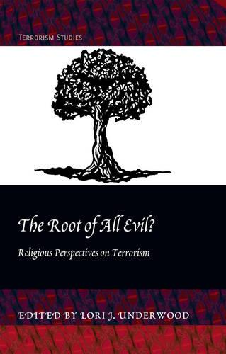 The Root of All Evil?: Religious Perspectives on Terrorism - Terrorism Studies 3 (Hardback)