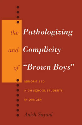 "The Pathologizing and Complicity of ""Brown Boys"": Minoritized High School Students in Danger - Counterpoints 438 (Paperback)"