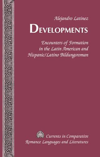 Developments: Encounters of Formation in the Latin American and Hispanic/Latino Bildungsroman - Currents in Comparative Romance Languages & Literatures 205 (Hardback)