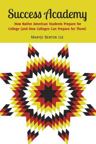 Success Academy: How Native American Students Prepare for College (and How Colleges Can Prepare for Them) - Adolescent Cultures, School & Society 65 (Hardback)