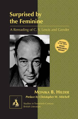 Surprised by the Feminine: A Rereading of C. S. Lewis and Gender- Preface by Christopher W. Mitchell - Studies in Twentieth-Century British Literature 12 (Hardback)