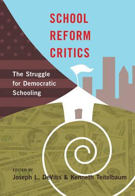 School Reform Critics: The Struggle for Democratic Schooling (Paperback)