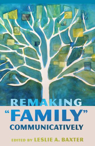 "Remaking ""Family"" Communicatively - Lifespan Communication 1 (Paperback)"