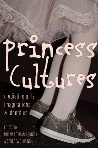 Princess Cultures: Mediating Girls' Imaginations and Identities - Mediated Youth 18 (Hardback)