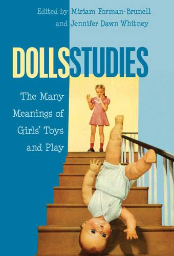 Dolls Studies: The Many Meanings of Girls' Toys and Play - Mediated Youth 19 (Hardback)