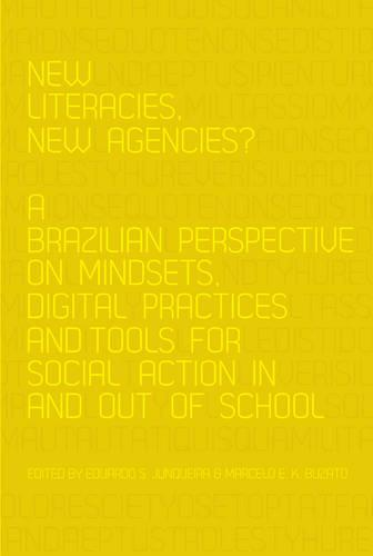 New Literacies, New Agencies?: A Brazilian Perspective on Mindsets, Digital Practices and Tools for Social Action In and Out of School - New Literacies and Digital Epistemologies 64 (Paperback)