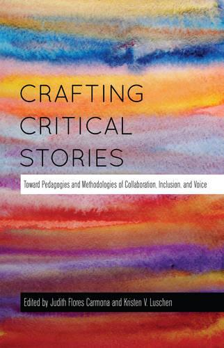 Crafting Critical Stories: Toward Pedagogies and Methodologies of Collaboration, Inclusion, and Voice - Counterpoints 449 (Hardback)