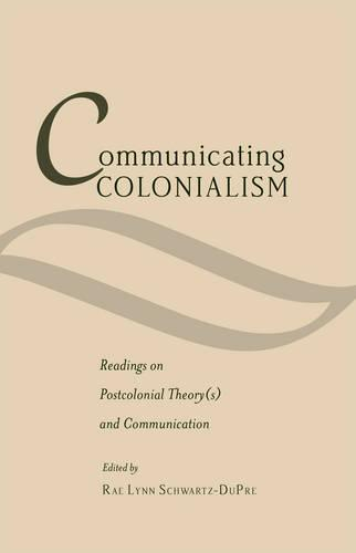 Communicating Colonialism: Readings on Postcolonial Theory(s) and Communication - Critical Intercultural Communication Studies 17 (Hardback)