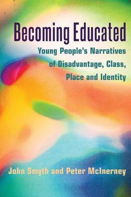 Becoming Educated: Young People's Narratives of Disadvantage, Class, Place and Identity - Adolescent Cultures, School & Society 67 (Hardback)