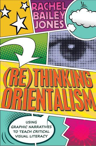 (Re)thinking Orientalism: Using Graphic Narratives to Teach Critical Visual Literacy - Minding the Media 12 (Paperback)