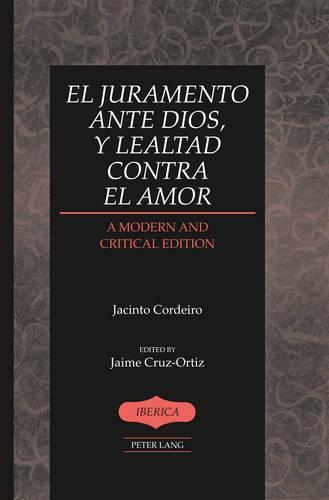 El juramento ante Dios, y lealtad contra el amor: A Modern and Critical Edition- Edited by Jaime Cruz-Ortiz - Iberica 43 (Hardback)