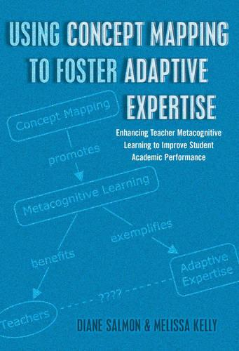 Using Concept Mapping to Foster Adaptive Expertise: Enhancing Teacher Metacognitive Learning to Improve Student Academic Performance - Educational Psychology 29 (Paperback)