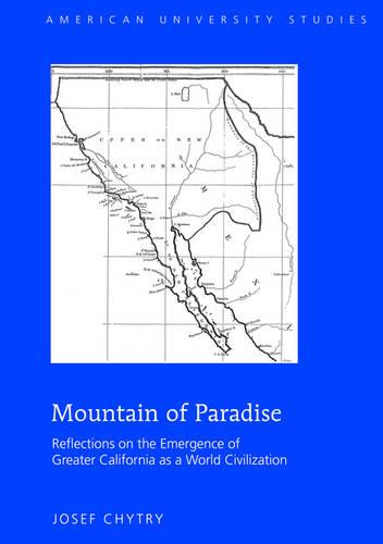 Mountain of Paradise: Reflections on the Emergence of Greater California as a World Civilization - American University Studies 69 (Hardback)