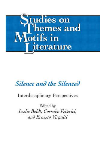 Silence and the Silenced: Interdisciplinary Perspectives - Studies on Themes and Motifs in Literature 119 (Hardback)