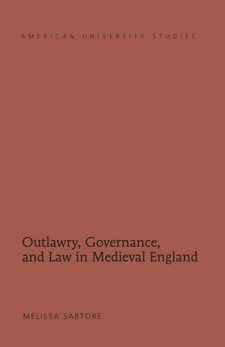 Outlawry, Governance, and Law in Medieval England - American University Studies 206 (Hardback)