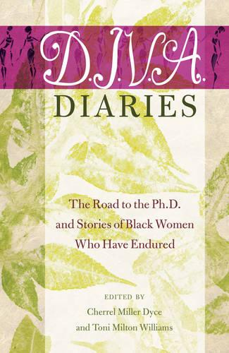 D.I.V.A. Diaries: The Road to the Ph.D. and Stories of Black Women Who Have Endured - Black Studies and Critical Thinking 58 (Hardback)