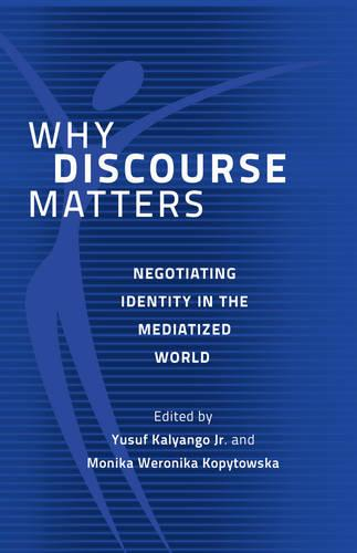 Why Discourse Matters: Negotiating Identity in the Mediatized World (Hardback)