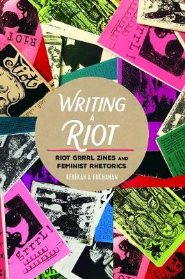 Writing a Riot: Riot Grrrl Zines and Feminist Rhetorics - Mediated Youth 31 (Paperback)