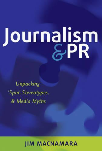 Journalism and PR: Unpacking 'Spin', Stereotypes, and Media Myths (Paperback)