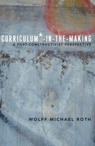 Curriculum*-in-the-Making: A Post-constructivist Perspective - Critical Praxis and Curriculum Guides 5 (Paperback)