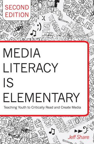 Media Literacy is Elementary: Teaching Youth to Critically Read and Create Media- Second Edition - Rethinking Childhood 41 (Paperback)