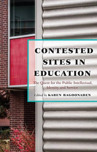 Contested Sites in Education: The Quest for the Public Intellectual, Identity and Service - Critical Education & Ethics 6 (Paperback)