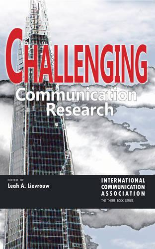 Challenging Communication Research - ICA International Communication Association Annual Conference Theme Book Series 1 (Hardback)