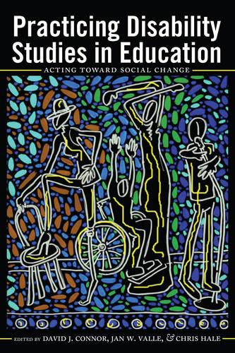 Practicing Disability Studies in Education: Acting Toward Social Change - Disability Studies in Education 17 (Paperback)