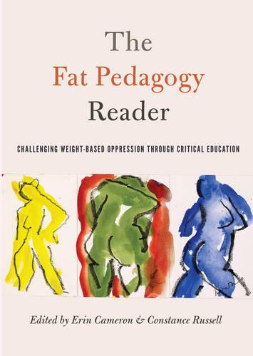 The Fat Pedagogy Reader: Challenging Weight-Based Oppression Through Critical Education - Counterpoints 467 (Paperback)