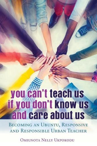 You Can't Teach Us if You Don't Know Us and Care About Us: Becoming an Ubuntu, Responsive and Responsible Urban Teacher - Black Studies and Critical Thinking 66 (Paperback)