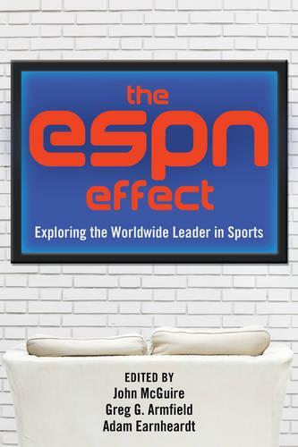 The ESPN Effect: Exploring the Worldwide Leader in Sports (Hardback)