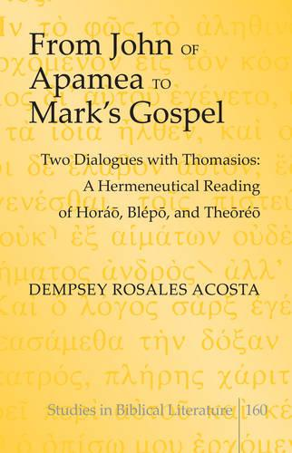 From John of Apamea to Mark's Gospel: Two Dialogues with Thomasios: A Hermeneutical Reading of Horao, Blepo, and Theoreo - Studies in Biblical Literature 160 (Hardback)