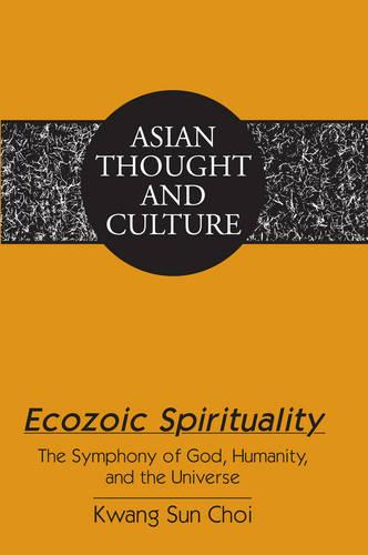 Ecozoic Spirituality: The Symphony of God, Humanity, and the Universe - Asian Thought and Culture 72 (Hardback)