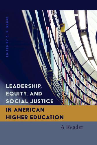 Leadership, Equity, and Social Justice in American Higher Education: A Reader - Higher Ed 23 (Paperback)