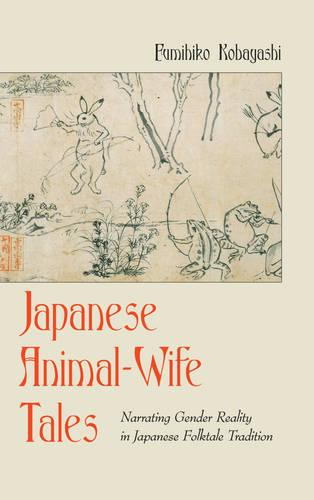 Japanese Animal-Wife Tales: Narrating Gender Reality in Japanese Folktale Tradition - International Folkloristics 9 (Hardback)
