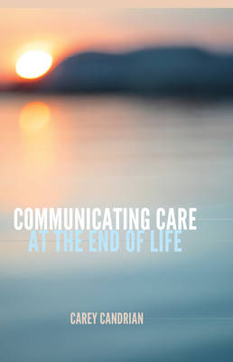 Communicating Care at the End of Life - Health Communication 11 (Hardback)