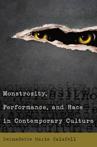 Monstrosity, Performance, and Race in Contemporary Culture (Paperback)