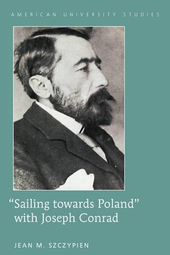"""Sailing towards Poland"" with Joseph Conrad - American University Studies 42 (Hardback)"