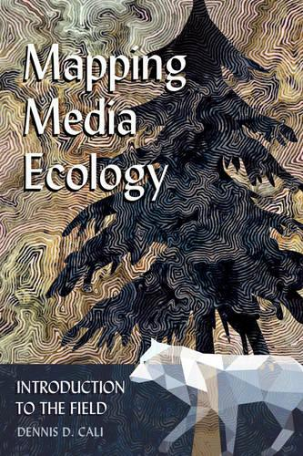 Mapping Media Ecology: Introduction to the Field - Understanding Media Ecology 4 (Paperback)