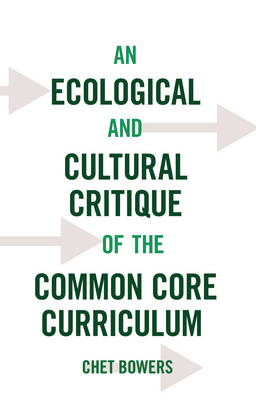 An Ecological and Cultural Critique of the Common Core Curriculum - Counterpoints 471 (Paperback)