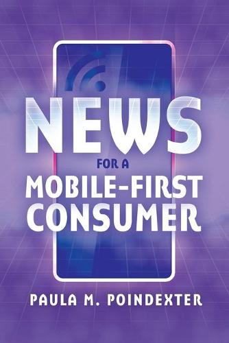 News for a Mobile-First Consumer (Paperback)