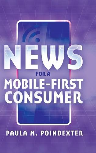 News for a Mobile-First Consumer (Hardback)