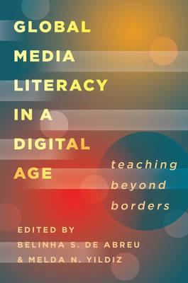 Global Media Literacy in a Digital Age: Teaching Beyond Borders - Minding the Media 16 (Paperback)